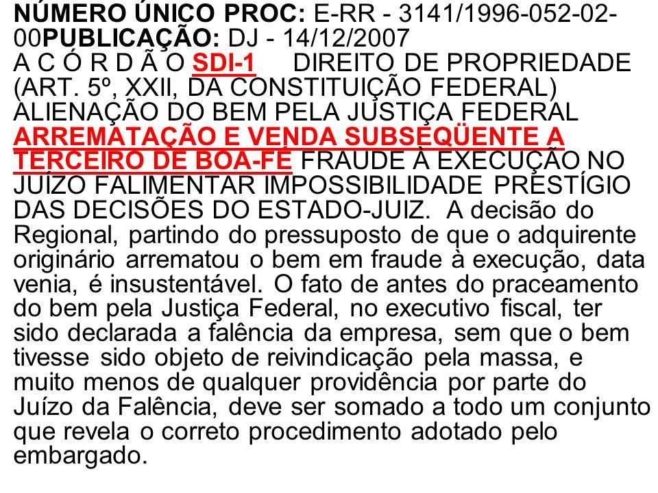 NÚMERO ÚNICO PROC: E-RR - 3141/1996-052-02-00PUBLICAÇÃO: DJ - 14/12/2007 A C Ó R D Ã O SDI-1 DIREITO DE PROPRIEDADE (ART.