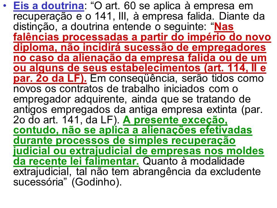 Eis a doutrina: O art. 60 se aplica à empresa em recuperação e o 141, III, à empresa falida.