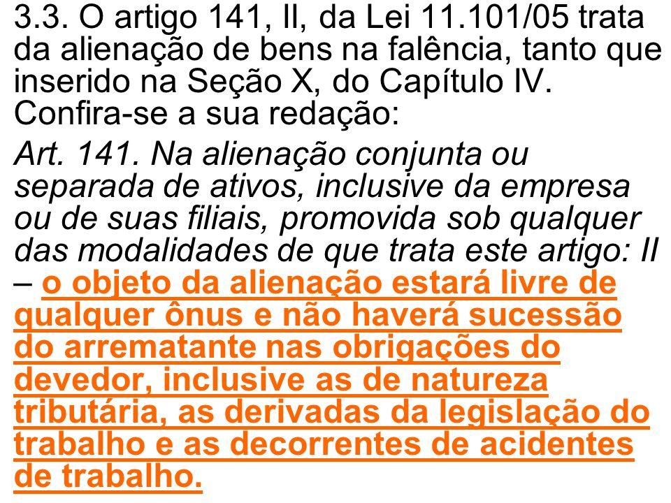 3.3. O artigo 141, II, da Lei 11.101/05 trata da alienação de bens na falência, tanto que inserido na Seção X, do Capítulo IV. Confira-se a sua redação: