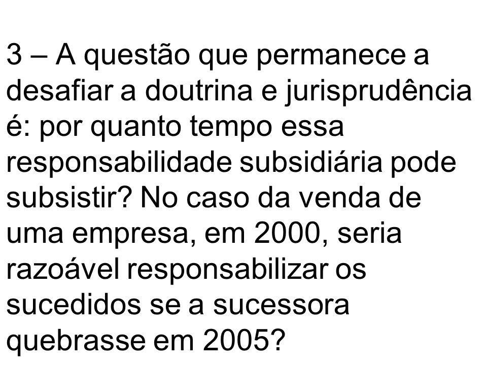 3 – A questão que permanece a desafiar a doutrina e jurisprudência é: por quanto tempo essa responsabilidade subsidiária pode subsistir.