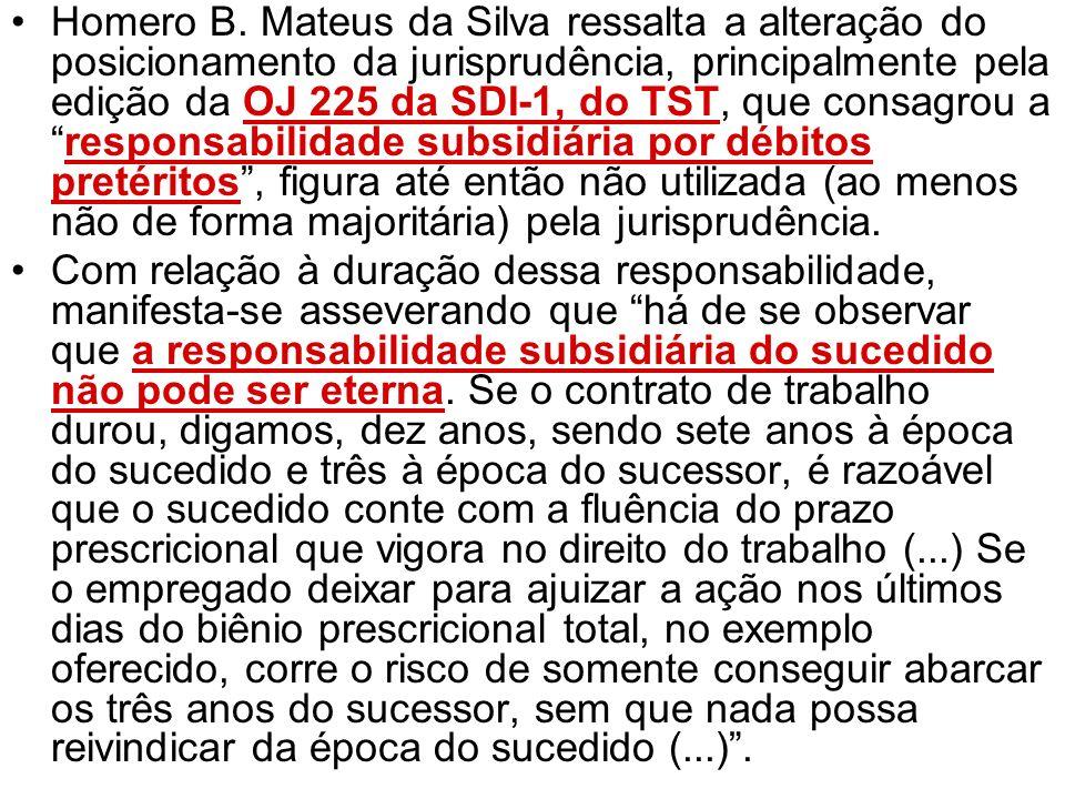 Homero B. Mateus da Silva ressalta a alteração do posicionamento da jurisprudência, principalmente pela edição da OJ 225 da SDI-1, do TST, que consagrou a responsabilidade subsidiária por débitos pretéritos , figura até então não utilizada (ao menos não de forma majoritária) pela jurisprudência.