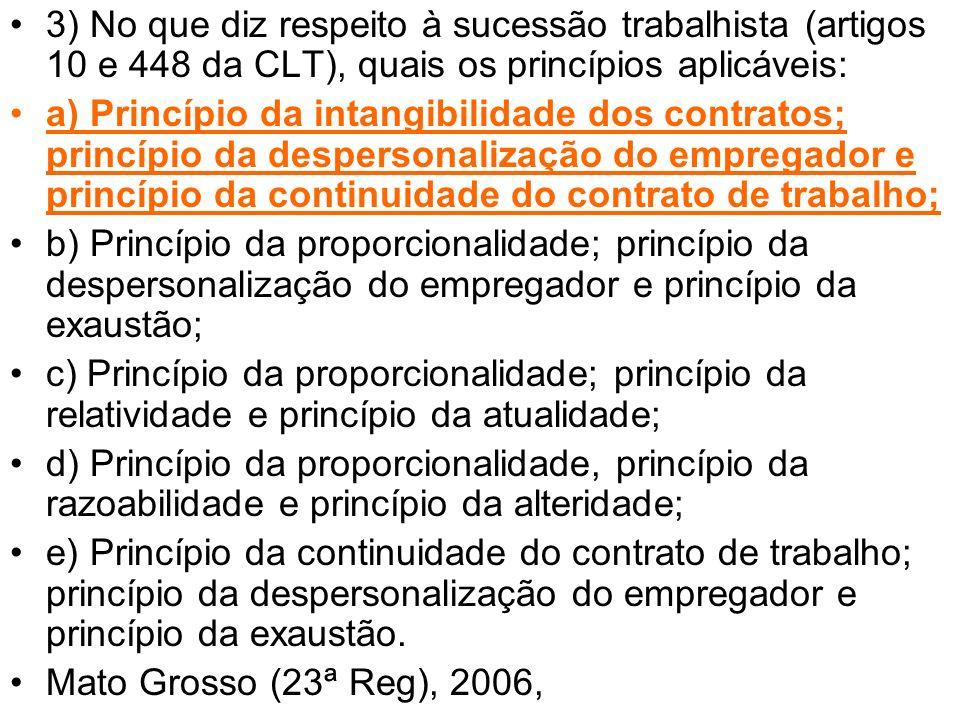3) No que diz respeito à sucessão trabalhista (artigos 10 e 448 da CLT), quais os princípios aplicáveis: