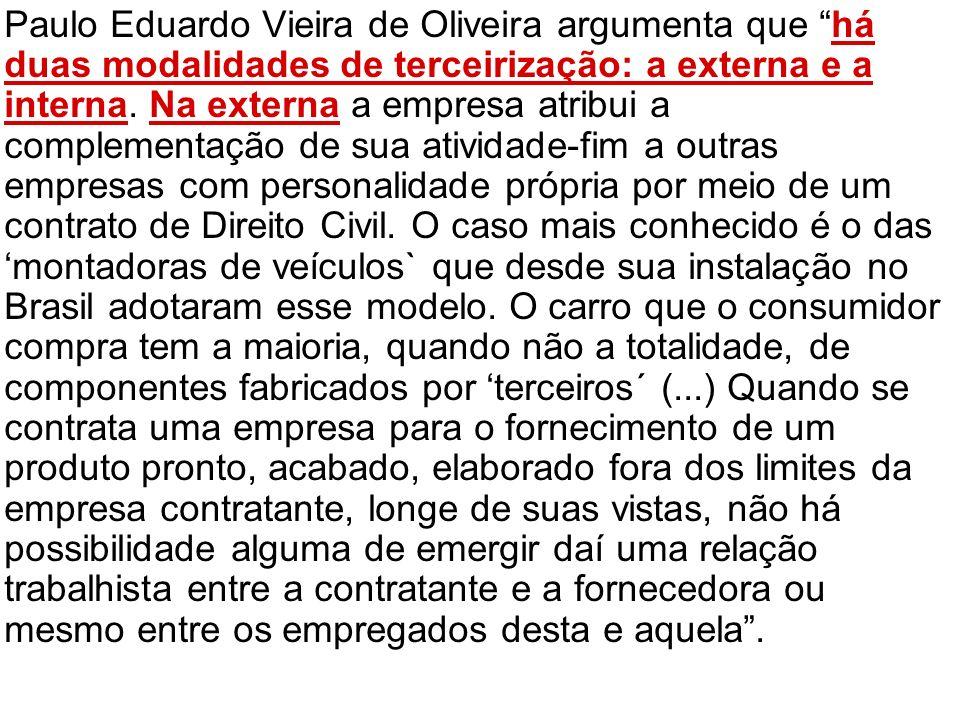 Paulo Eduardo Vieira de Oliveira argumenta que há duas modalidades de terceirização: a externa e a interna.