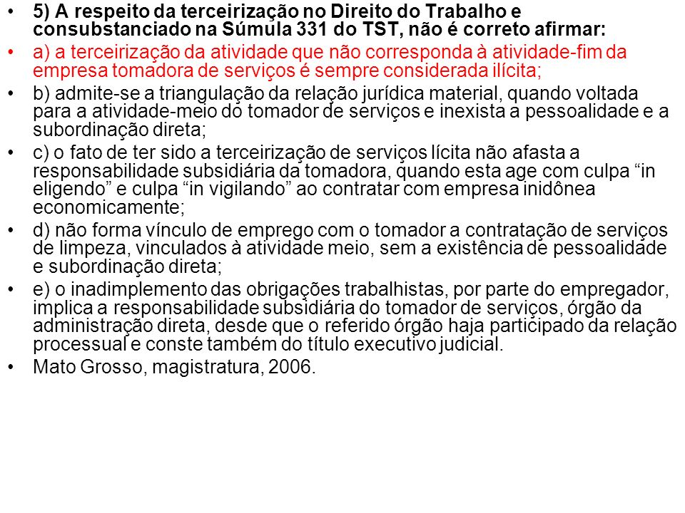 5) A respeito da terceirização no Direito do Trabalho e consubstanciado na Súmula 331 do TST, não é correto afirmar: