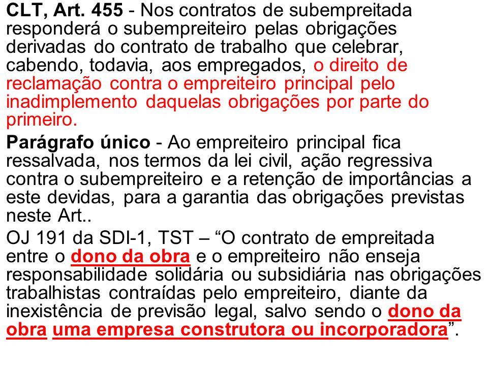 CLT, Art. 455 - Nos contratos de subempreitada responderá o subempreiteiro pelas obrigações derivadas do contrato de trabalho que celebrar, cabendo, todavia, aos empregados, o direito de reclamação contra o empreiteiro principal pelo inadimplemento daquelas obrigações por parte do primeiro.