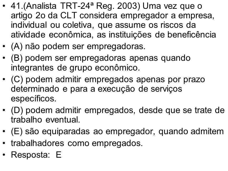 41.(Analista TRT-24ª Reg. 2003) Uma vez que o artigo 2o da CLT considera empregador a empresa, individual ou coletiva, que assume os riscos da atividade econômica, as instituições de beneficência