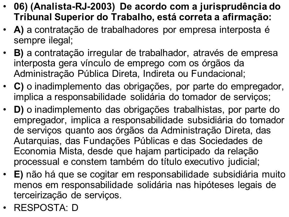 06) (Analista-RJ-2003) De acordo com a jurisprudência do Tribunal Superior do Trabalho, está correta a afirmação:
