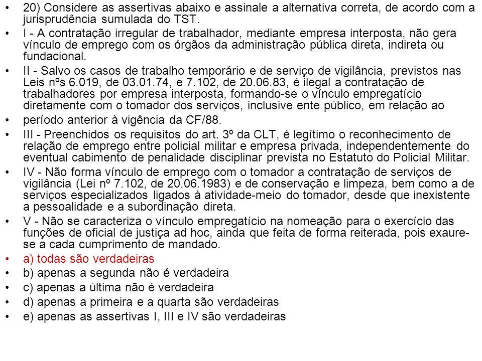 20) Considere as assertivas abaixo e assinale a alternativa correta, de acordo com a jurisprudência sumulada do TST.