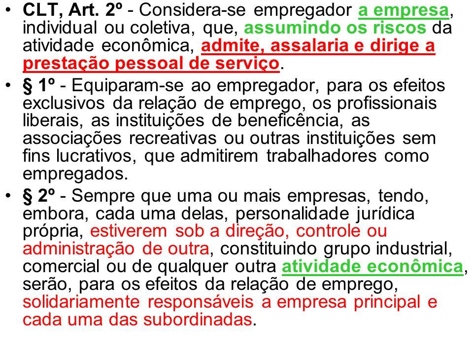 CLT, Art. 2º - Considera-se empregador a empresa, individual ou coletiva, que, assumindo os riscos da atividade econômica, admite, assalaria e dirige a prestação pessoal de serviço.
