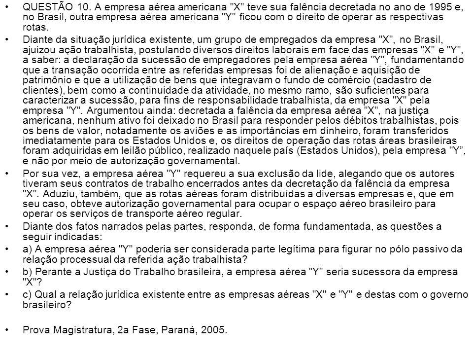 QUESTÃO 10. A empresa aérea americana X teve sua falência decretada no ano de 1995 e, no Brasil, outra empresa aérea americana Y ficou com o direito de operar as respectivas rotas.