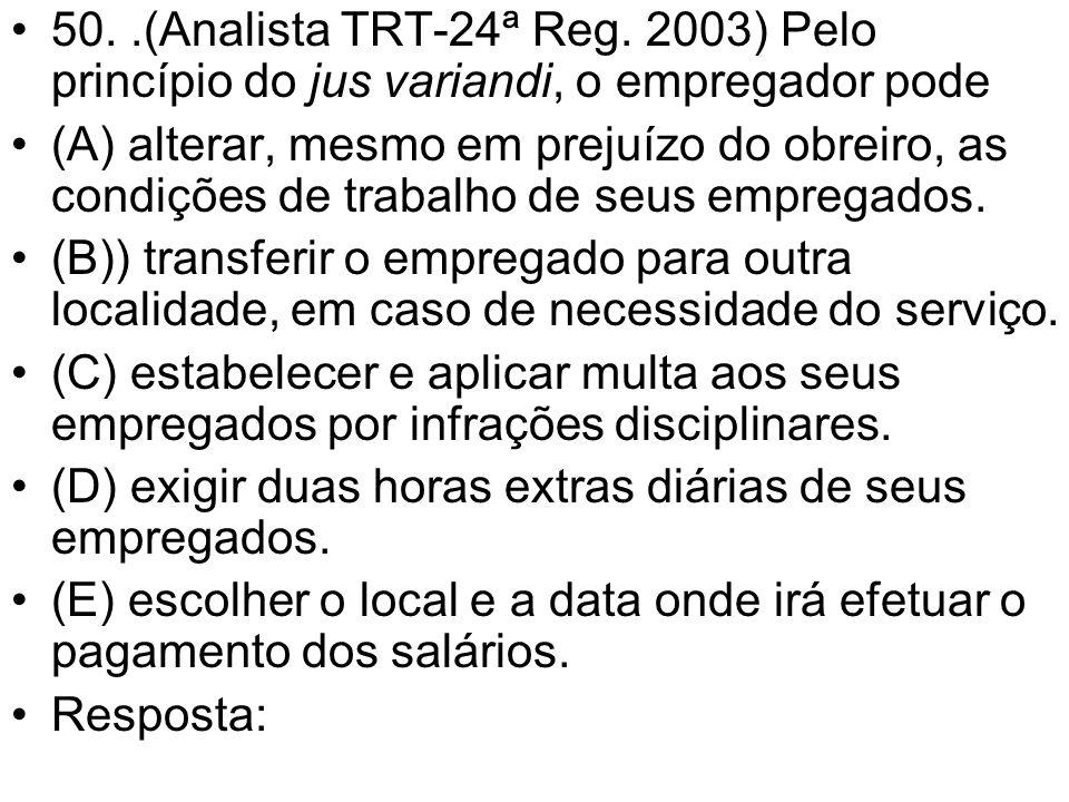 50. .(Analista TRT-24ª Reg. 2003) Pelo princípio do jus variandi, o empregador pode