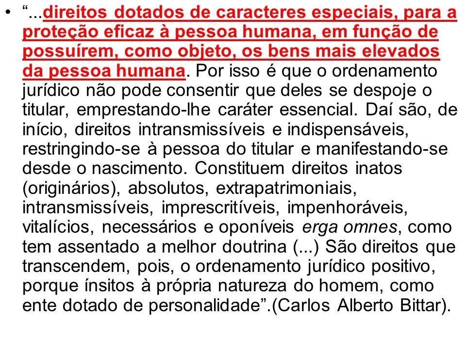...direitos dotados de caracteres especiais, para a proteção eficaz à pessoa humana, em função de possuírem, como objeto, os bens mais elevados da pessoa humana.
