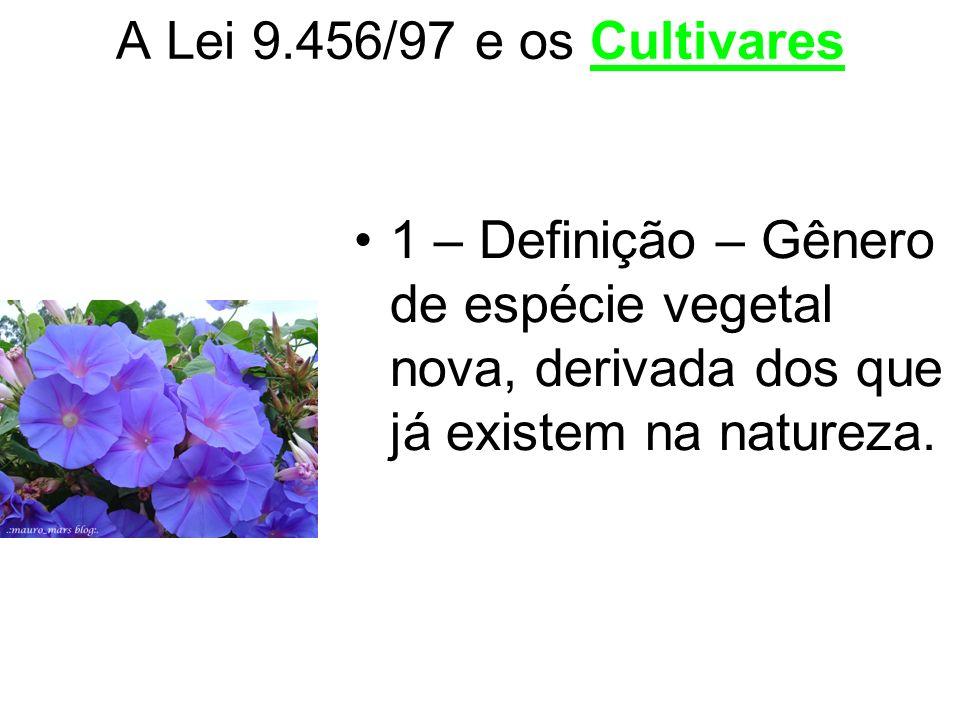 A Lei 9.456/97 e os Cultivares 1 – Definição – Gênero de espécie vegetal nova, derivada dos que já existem na natureza.