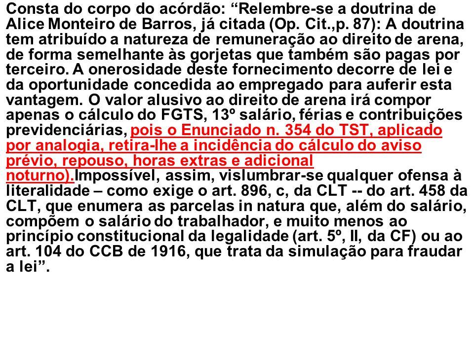 Consta do corpo do acórdão: Relembre-se a doutrina de Alice Monteiro de Barros, já citada (Op.