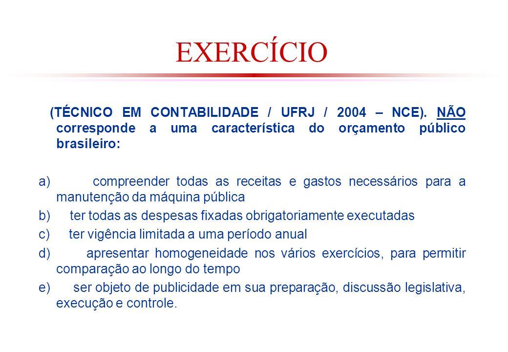 EXERCÍCIO (TÉCNICO EM CONTABILIDADE / UFRJ / 2004 – NCE). NÃO corresponde a uma característica do orçamento público brasileiro: