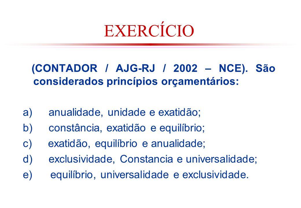 EXERCÍCIO (CONTADOR / AJG-RJ / 2002 – NCE). São considerados princípios orçamentários: a) anualidade, unidade e exatidão;