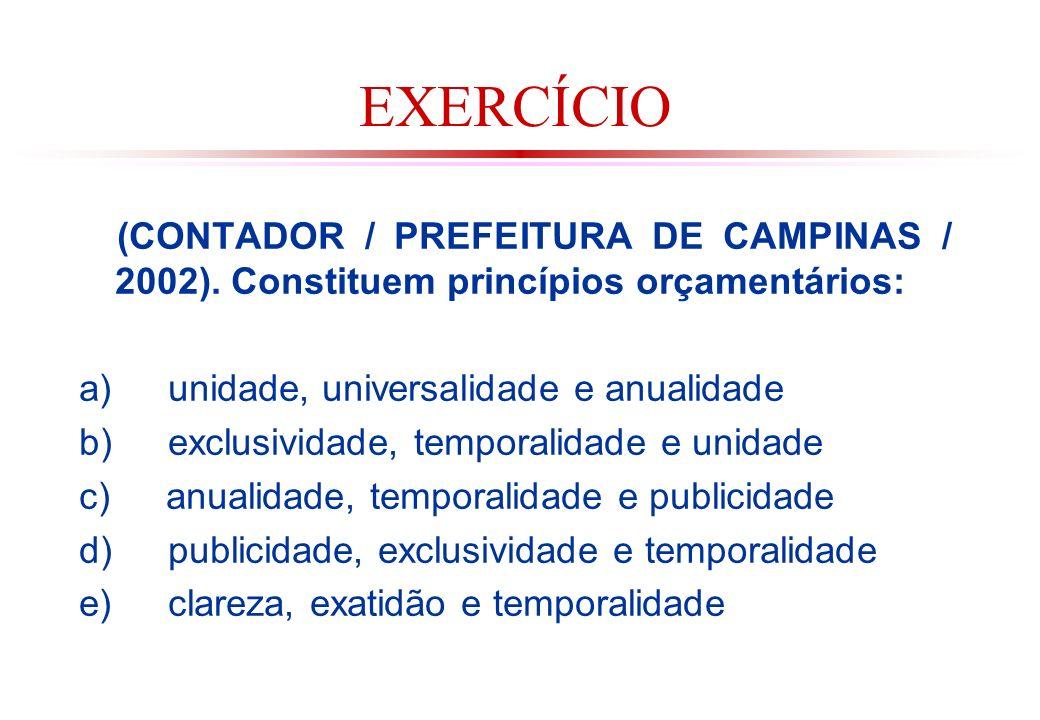 EXERCÍCIO (CONTADOR / PREFEITURA DE CAMPINAS / 2002). Constituem princípios orçamentários: a) unidade, universalidade e anualidade.