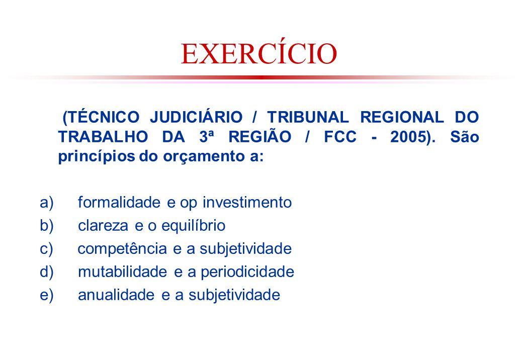EXERCÍCIO (TÉCNICO JUDICIÁRIO / TRIBUNAL REGIONAL DO TRABALHO DA 3ª REGIÃO / FCC - 2005). São princípios do orçamento a: