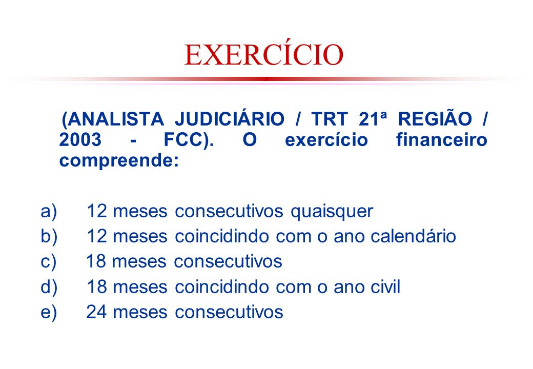 EXERCÍCIO (ANALISTA JUDICIÁRIO / TRT 21ª REGIÃO / 2003 - FCC). O exercício financeiro compreende:
