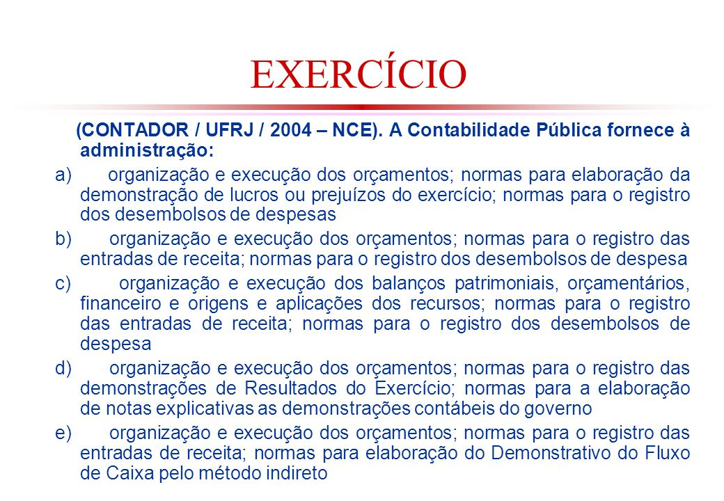 EXERCÍCIO (CONTADOR / UFRJ / 2004 – NCE). A Contabilidade Pública fornece à administração: