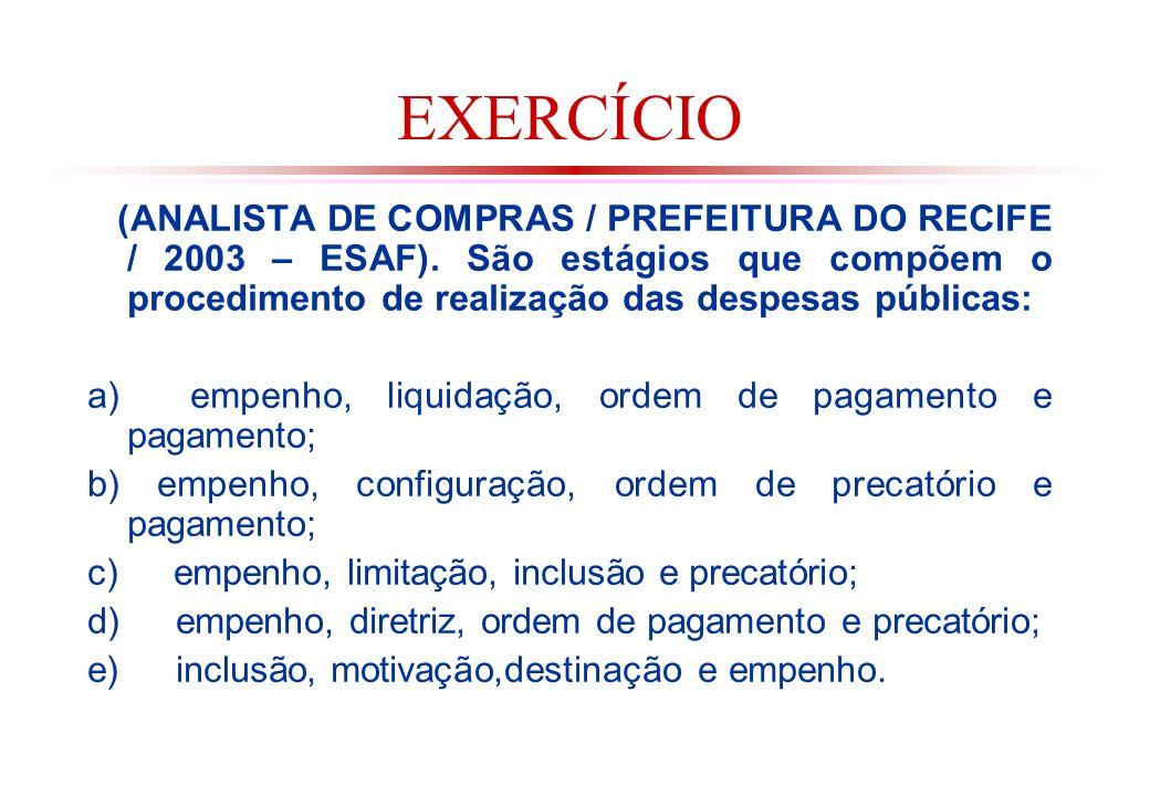 EXERCÍCIO (ANALISTA DE COMPRAS / PREFEITURA DO RECIFE / 2003 – ESAF). São estágios que compõem o procedimento de realização das despesas públicas: