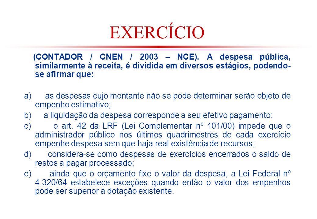 EXERCÍCIO (CONTADOR / CNEN / 2003 – NCE). A despesa pública, similarmente à receita, é dividida em diversos estágios, podendo-se afirmar que: