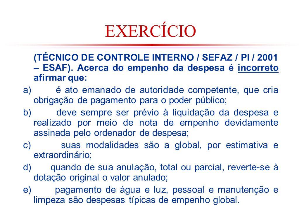 EXERCÍCIO (TÉCNICO DE CONTROLE INTERNO / SEFAZ / PI / 2001 – ESAF). Acerca do empenho da despesa é incorreto afirmar que:
