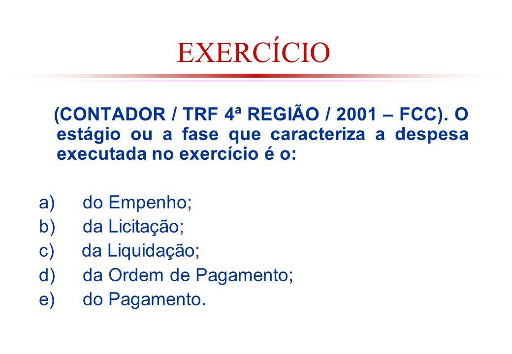 EXERCÍCIO (CONTADOR / TRF 4ª REGIÃO / 2001 – FCC). O estágio ou a fase que caracteriza a despesa executada no exercício é o: