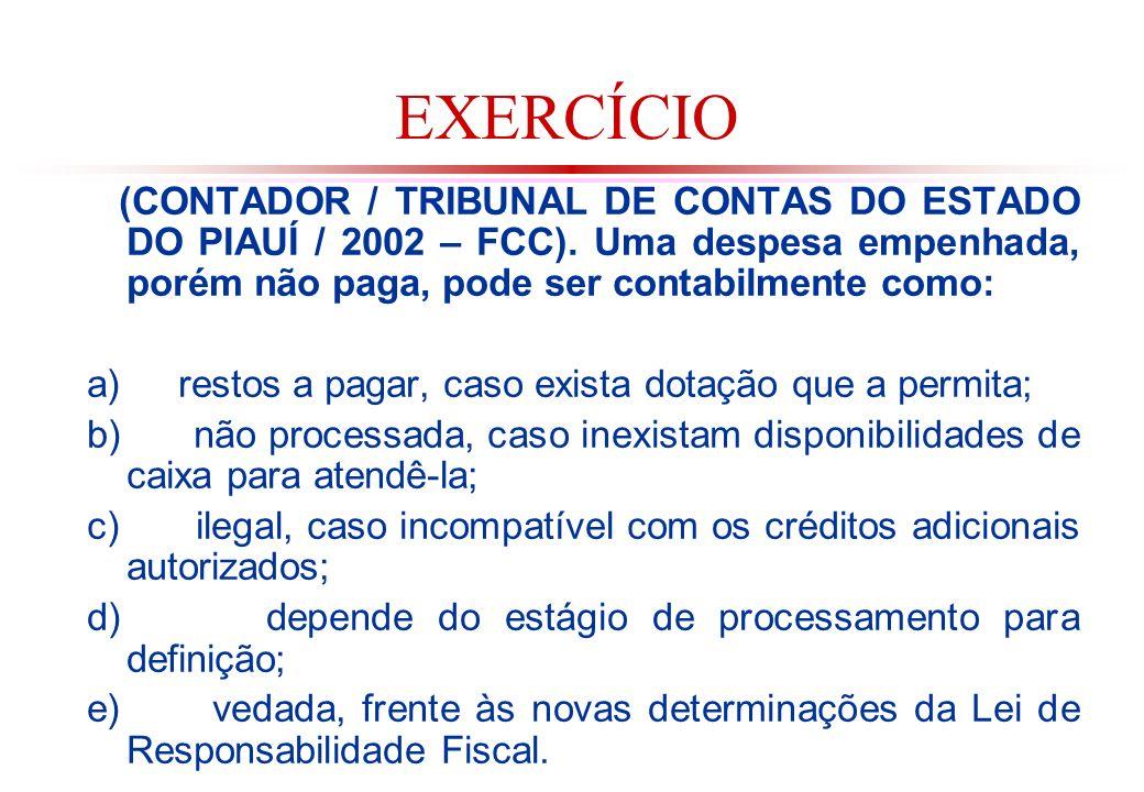 EXERCÍCIO (CONTADOR / TRIBUNAL DE CONTAS DO ESTADO DO PIAUÍ / 2002 – FCC). Uma despesa empenhada, porém não paga, pode ser contabilmente como: