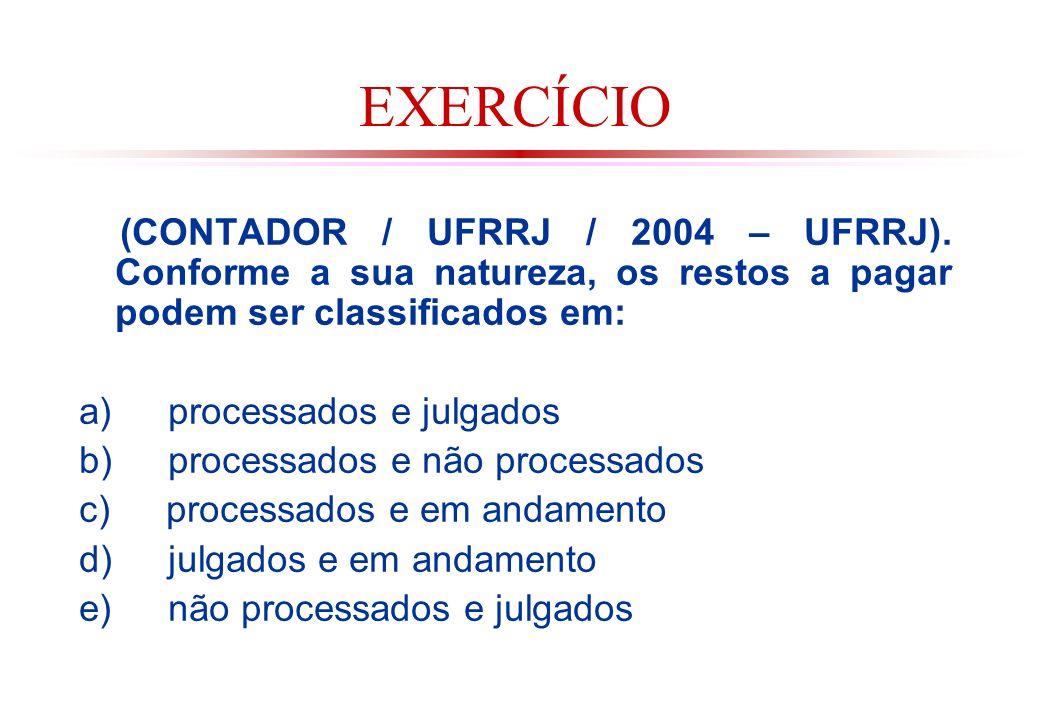 EXERCÍCIO (CONTADOR / UFRRJ / 2004 – UFRRJ). Conforme a sua natureza, os restos a pagar podem ser classificados em:
