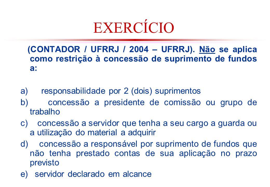 EXERCÍCIO (CONTADOR / UFRRJ / 2004 – UFRRJ). Não se aplica como restrição à concessão de suprimento de fundos a: