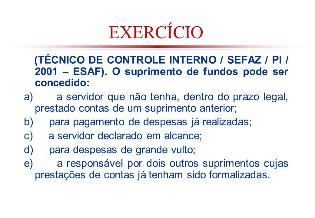 EXERCÍCIO (TÉCNICO DE CONTROLE INTERNO / SEFAZ / PI / 2001 – ESAF). O suprimento de fundos pode ser concedido: