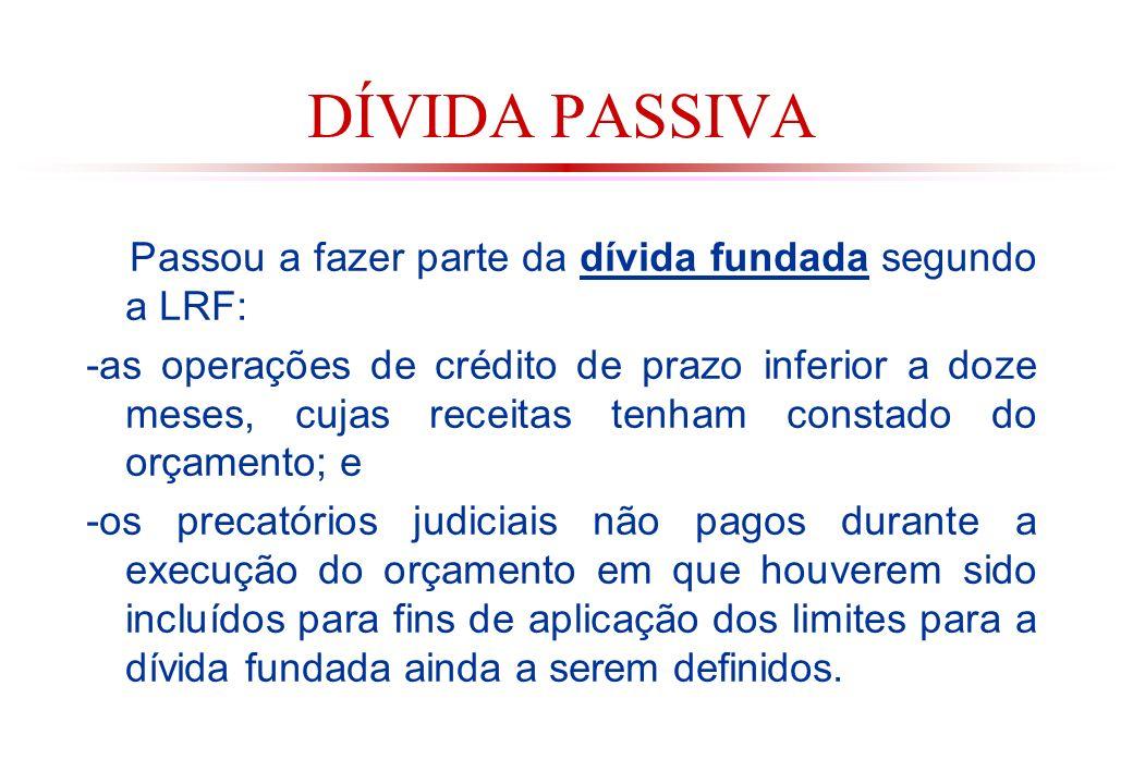 DÍVIDA PASSIVA Passou a fazer parte da dívida fundada segundo a LRF: