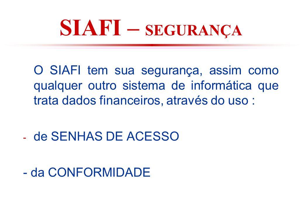SIAFI – SEGURANÇA O SIAFI tem sua segurança, assim como qualquer outro sistema de informática que trata dados financeiros, através do uso :