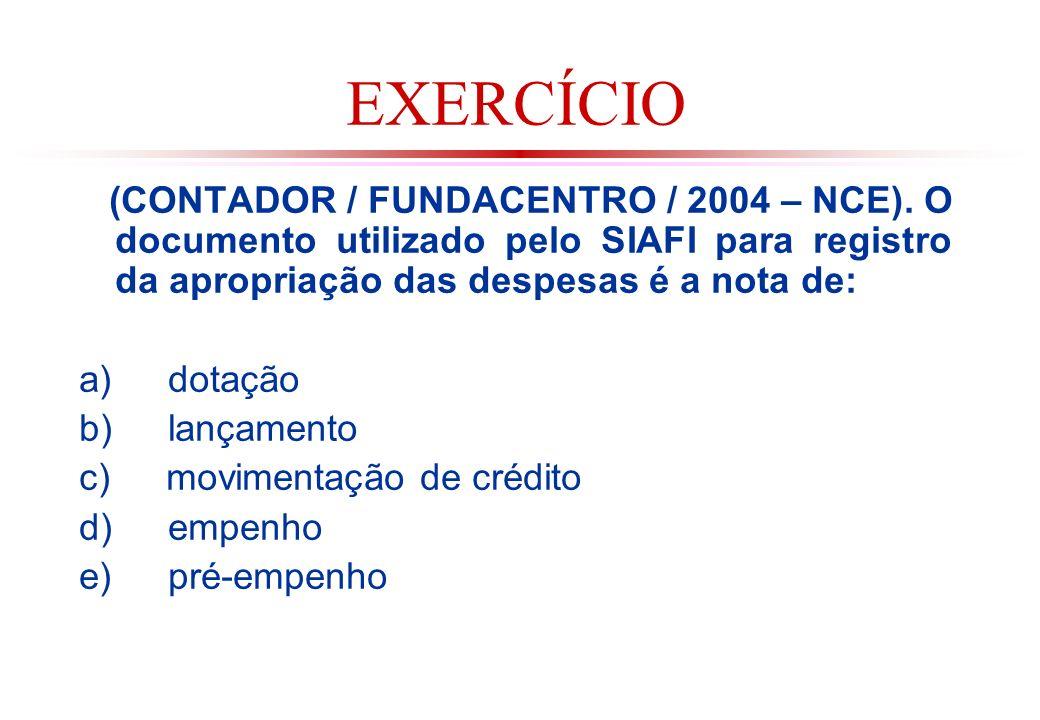 EXERCÍCIO (CONTADOR / FUNDACENTRO / 2004 – NCE). O documento utilizado pelo SIAFI para registro da apropriação das despesas é a nota de: