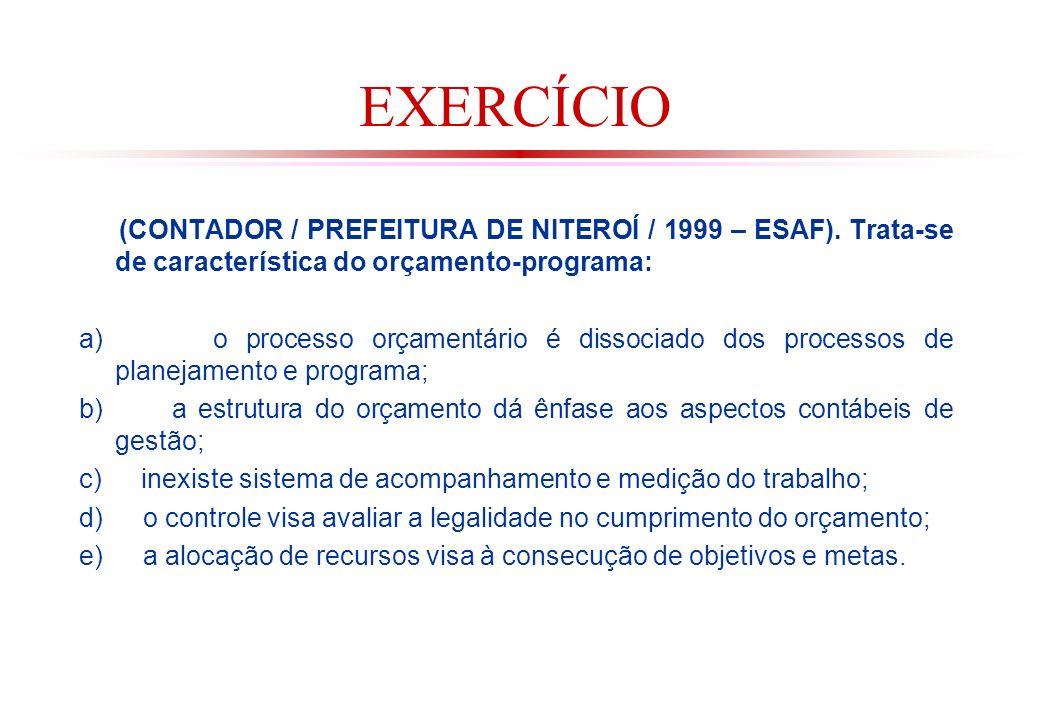EXERCÍCIO (CONTADOR / PREFEITURA DE NITEROÍ / 1999 – ESAF). Trata-se de característica do orçamento-programa: