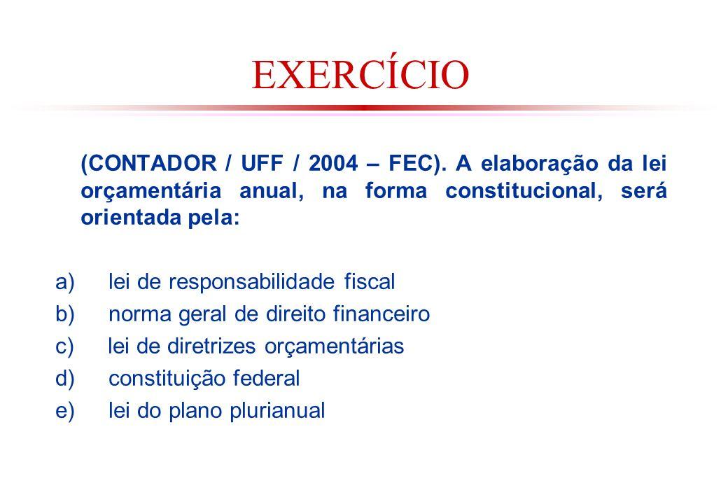 EXERCÍCIO (CONTADOR / UFF / 2004 – FEC). A elaboração da lei orçamentária anual, na forma constitucional, será orientada pela: