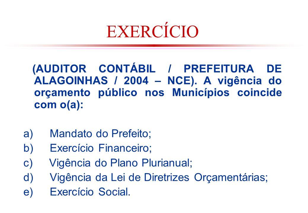 EXERCÍCIO (AUDITOR CONTÁBIL / PREFEITURA DE ALAGOINHAS / 2004 – NCE). A vigência do orçamento público nos Municípios coincide com o(a):