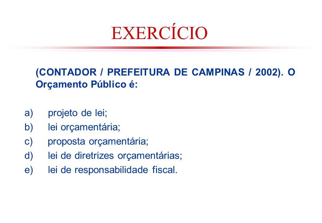 EXERCÍCIO (CONTADOR / PREFEITURA DE CAMPINAS / 2002). O Orçamento Público é: a) projeto de lei;