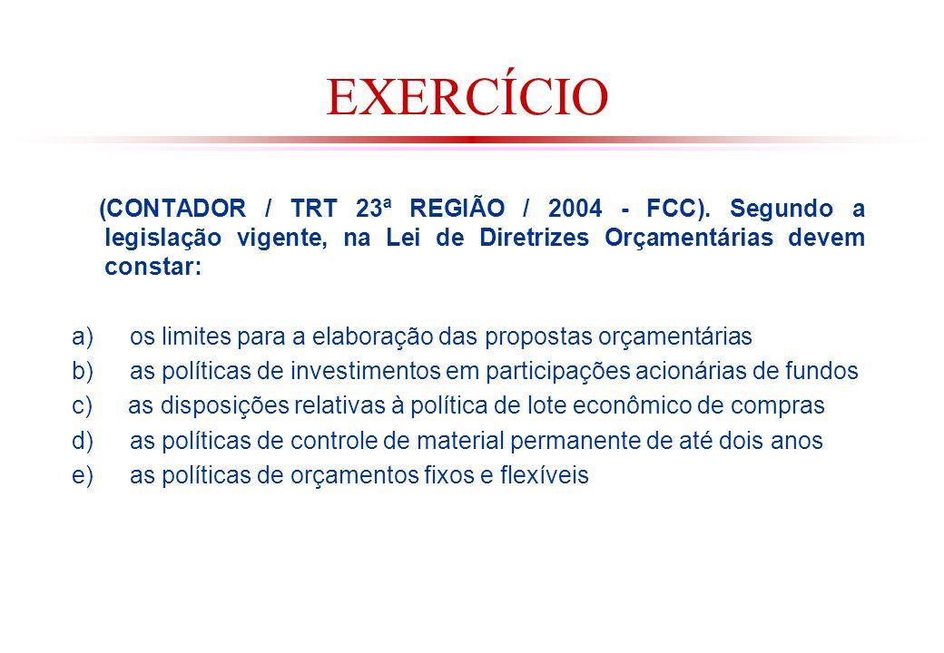 EXERCÍCIO (CONTADOR / TRT 23ª REGIÃO / 2004 - FCC). Segundo a legislação vigente, na Lei de Diretrizes Orçamentárias devem constar: