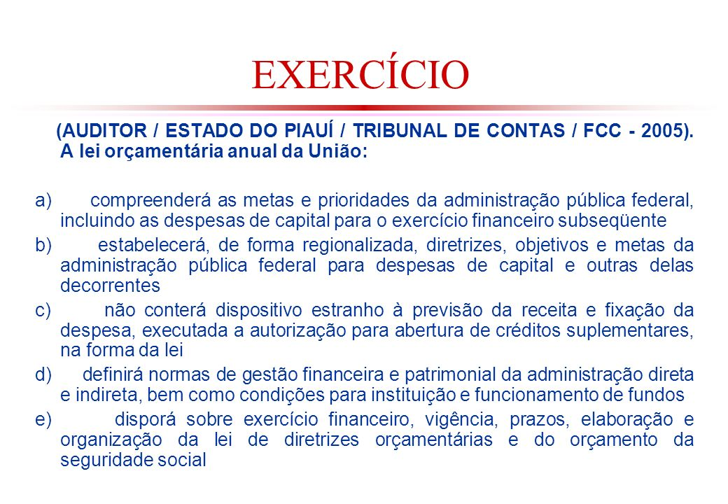 EXERCÍCIO (AUDITOR / ESTADO DO PIAUÍ / TRIBUNAL DE CONTAS / FCC - 2005). A lei orçamentária anual da União: