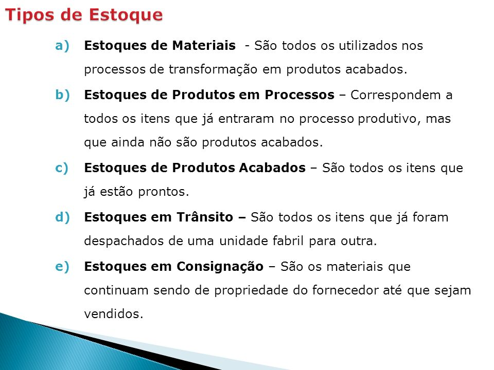 Tipos de Estoque Estoques de Materiais - São todos os utilizados nos processos de transformação em produtos acabados.