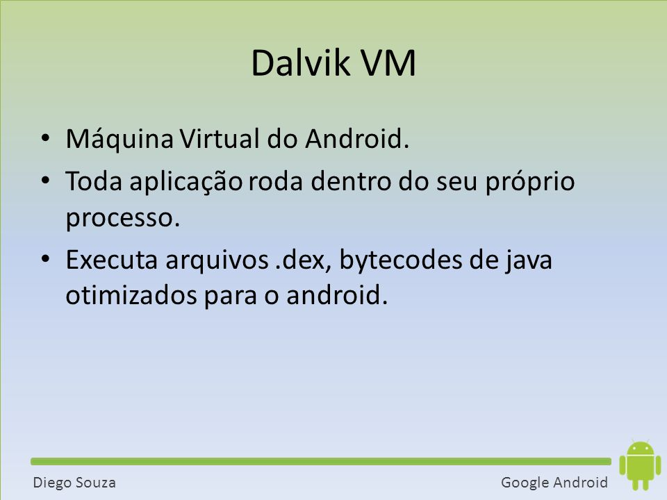 Dalvik VM Máquina Virtual do Android.