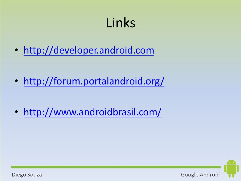 Links http://developer.android.com http://forum.portalandroid.org/