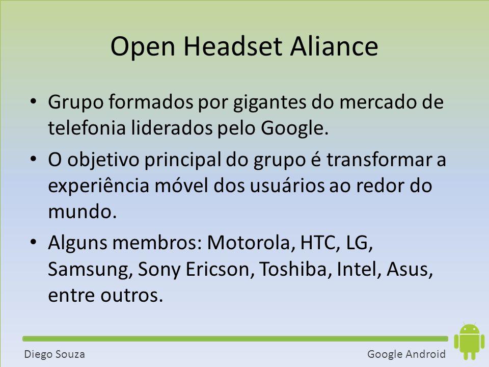 Open Headset Aliance Grupo formados por gigantes do mercado de telefonia liderados pelo Google.