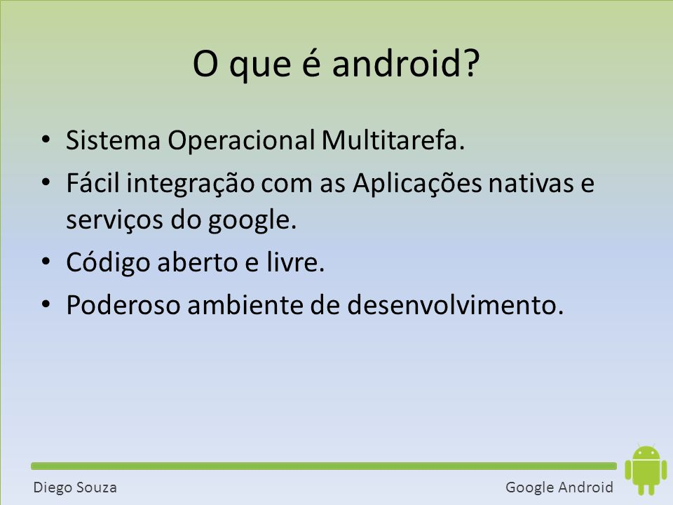 O que é android Sistema Operacional Multitarefa.