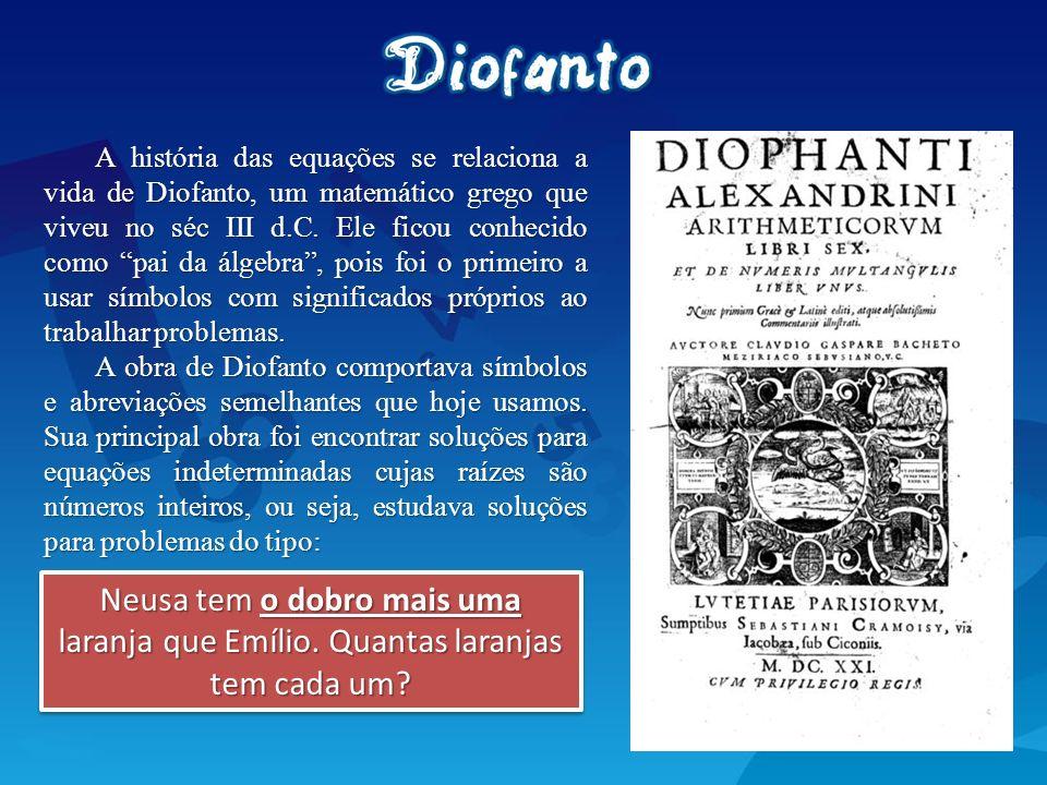 A história das equações se relaciona a vida de Diofanto, um matemático grego que viveu no séc III d.C. Ele ficou conhecido como pai da álgebra , pois foi o primeiro a usar símbolos com significados próprios ao trabalhar problemas.