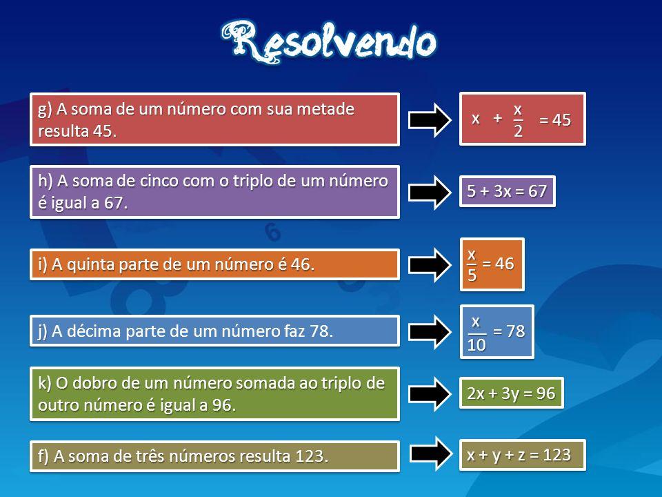 g) A soma de um número com sua metade resulta 45.