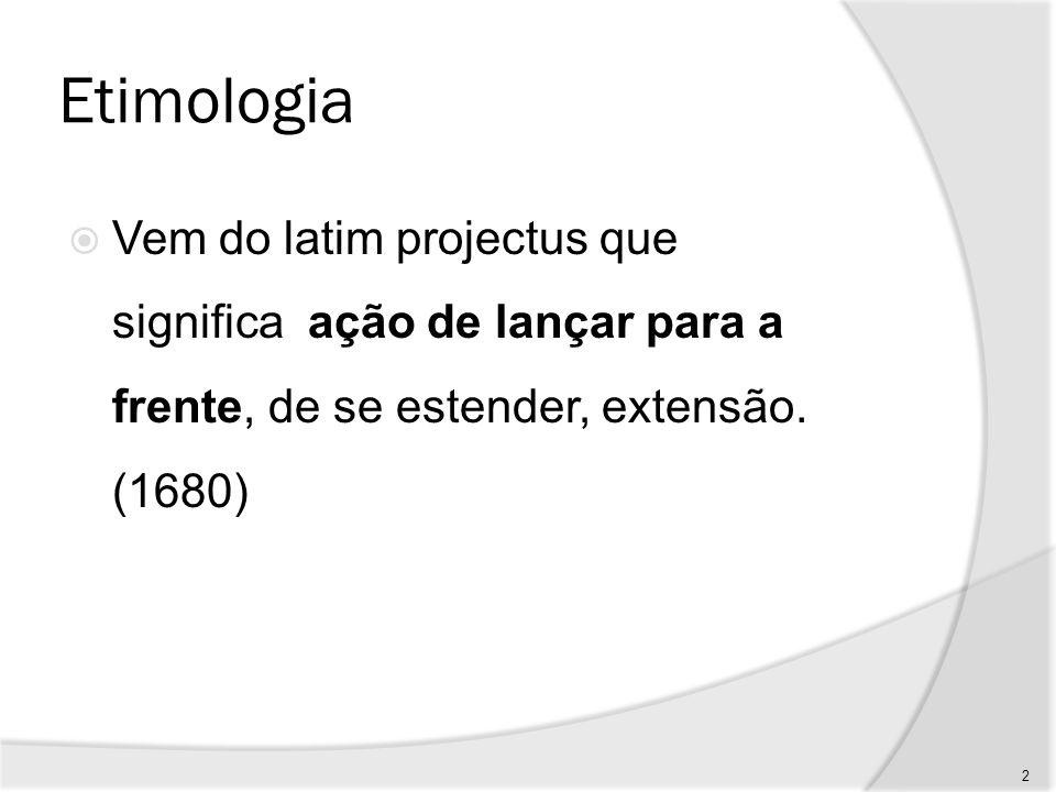 Etimologia Vem do latim projectus que significa ação de lançar para a frente, de se estender, extensão.