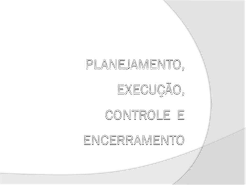 Planejamento, Execução, Controle e Encerramento